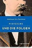 Andreas Urs Sommer: Nietzsche und die Folgen