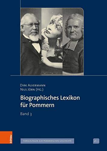 Biographisches Lexikon für Pommern: Band 3 (Veröffentlichungen der Historischen Kommission für Pommern / Reihe V: Forschungen zur pommerschen Geschichte 48)