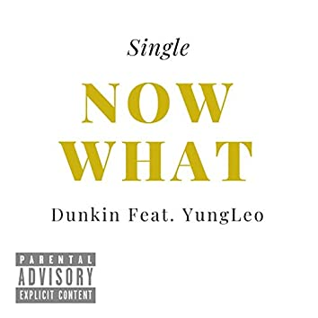 Now What (feat. Yung Leo)