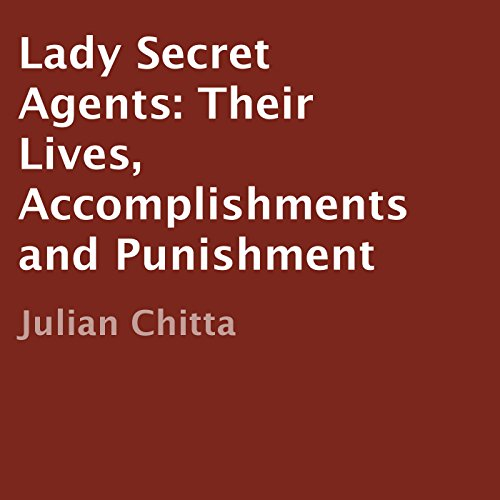 Lady Secret Agents: Their Lives, Accomplishments, and Punishment audiobook cover art