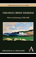 Creating Irish Tourism: The First Century, 1750-1850 (Anthem Nineteenth-Century Series)