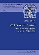 Cu Chulainn's Revival: Literarische Transformationen Eines Irischen Mythos Im Fruehen 21. Jahrhundert