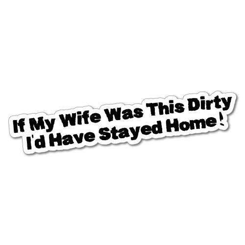 H421ld Pegatina decorativa de 4 x 4 con texto en inglés 'If My Wife Was Dirty Id Stay Home'