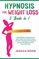 Hypnosis for Weight Loss 2 Books in 1: Rapid Weight Loss Hypnosis and Gastric Band. Burn Fat Fast, Rewire your Brain, Stop Emotional Eating and Increase Your Motivation With Chakra Meditation