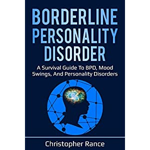 Borderline Personality Disorder: A survival guide to BPD, mood swings, and personality disorders Kindle Edition