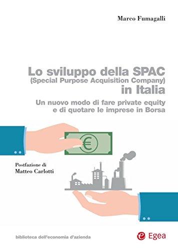 Lo sviluppo della SPAC (Special Purpose Acquisition Company) in Italia: Un nuovo modo di fare Private Equity e di quotare le imprese in Borsa (Biblioteca dell'economia d'azienda) (Italian Edition)
