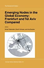 Emerging Nodes in the Global Economy: Frankfurt and Tel Aviv Compared (GeoJournal Library Book 72) (English Edition)