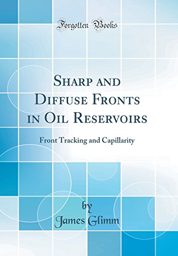 Sharp and Diffuse Fronts in Oil Reservoirs: Front Tracking and Capillarity (Classic Reprint)