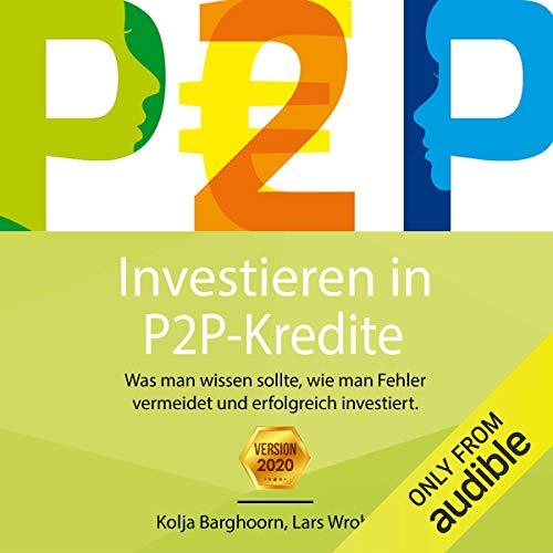 Investieren in P2P Kredite: Was man wissen sollte, wie man Fehler vermeidet und erfolgreich investiert (German Edition)