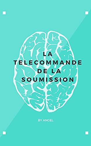 LA TELECOMMANDE DE LA SOUMISSION (French Edition)