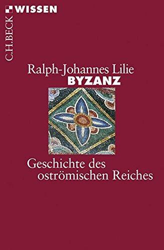 Byzanz: Geschichte des oströmischen Reiches 326-1453