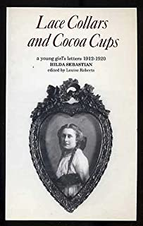 Lace Collars and Cocoa Cups: A Young Girl's Letters, 1912-1920