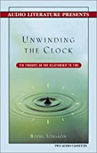 Unwinding the Clock: Ten Thoughts on Our Relationship to Time