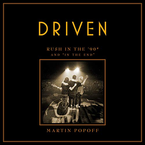 """Driven: Rush in the '90s and """"In the End"""": Rush Across the Decades, Book 3"""