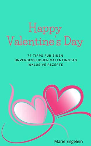 Happy Valentines Day - 77 romantische Ideen zum Valentinstag, verrückte Ideen für Paare, Geschenke zum selber machen: Liebesbeweise für Frauen und Liebesgeschenke für ihn zum Valentin