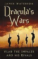 Dracula's Wars: Vlad the Impaler and His Rivals