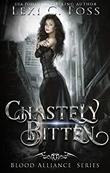 Chastely Bitten (Blood Alliance Series Book 1) by [Lexi C. Foss]