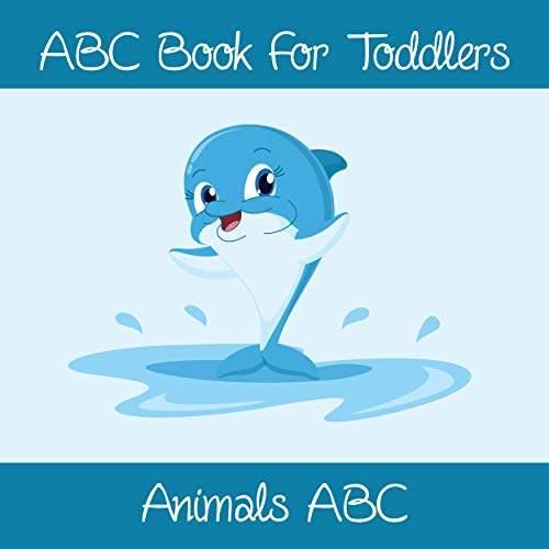 Animals ABC Book For Toddlers: Kids And Preschool. An Animals ABC Book For Age 2-5 To Learn The English Animals Names From A to Z (Dolphin Cover Design) (English Edition)