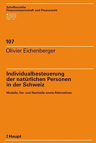 Individualbesteuerung der natürlichen Personen in der Schweiz: Modelle, Vor- und Nachteile sowie Alternativen (Schriftenreihe Finanzwissenschaft und Finanzrecht)