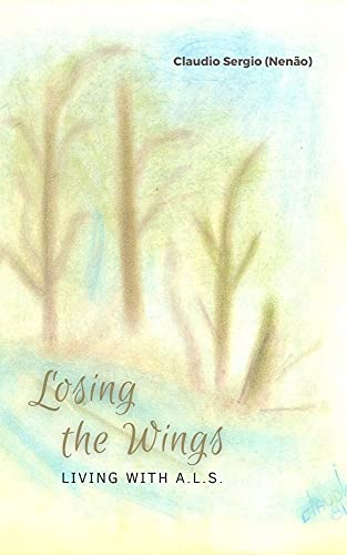 LOSING THE WINGS: LIVING WITH A.L.S. por [Claudio Sergio Santos, Luciana de Lemos, Flávia  Tafner]