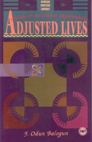 Compare Textbook Prices for Adjusted Lives: Stories of Structural Adjustments African Writers Library UK ed. Edition ISBN 9780865434875 by Balogun, Fidelis Odun