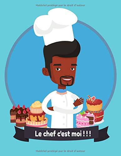 Le chef c'est moi ! ! !: Livre de cuisine à remplir de vos desserts  carnet de 40 Fiches à compléter de vos délicieuses recettes de pâtisseries, ... 1page à colorier  125p, 21.59 x 27.94cm