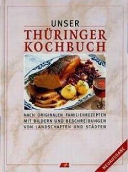 Unser Thüringer Kochbuch. nach Rezepten von Lesern der Thüringer Allgemeine, der Thüringischen Landeszeitung und der Ostthüringer Zeitung