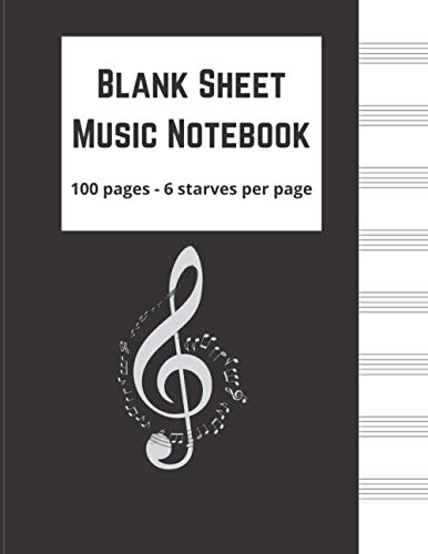 Blank Sheet Music Notebook: Music Write Notebook ⎈ Notebook for Musicians ⎈ 100 Page ⎈ 6 Staves per Page ⎈ Gift Musical Note Book