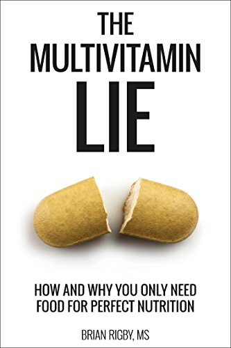 The Multivitamin Lie: How and Why You Only Need Food for Perfect Nutrition (English Edition)