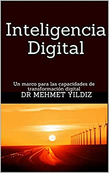 [Dr Mehmet  Yildiz]のInteligencia Digital: Un marco para las capacidades de transformación digital (Spanish Edition)