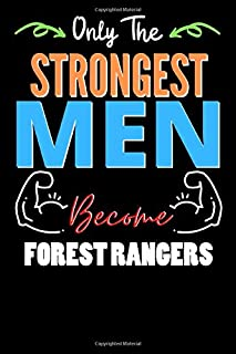 Only The Strongest Man Become FOREST RANGERS - Funny FOREST RANGERS Notebook & Journal For Fathers Day & Christmas Or Birt...
