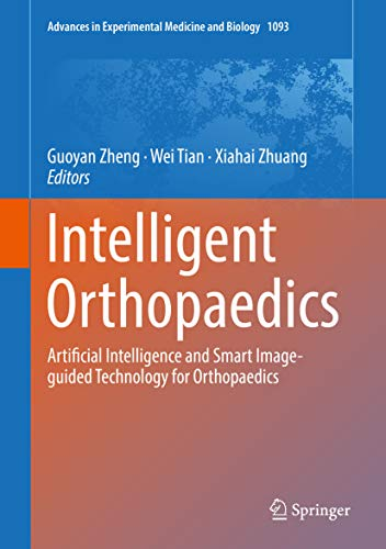 Intelligent Orthopaedics: Artificial Intelligence and Smart Image-guided Technology for Orthopaedics (Advances in Experimental Medicine and Biology Book 1093) (English Edition)