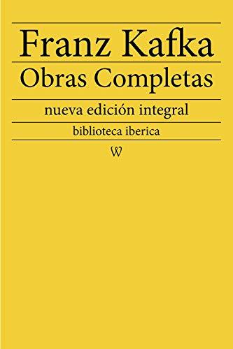 Franz Kafka: Obras completas: nueva edición integral (biblioteca iberica nº 9)