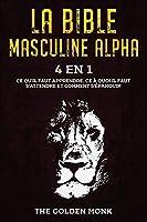 La Bible Masculine Alpha [4 en 1]: Ce qu'il faut apprendre, ce à quoi il faut s'attendre et comment s'épanouir