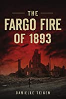 The Fargo Fire of 1893 (Disaster)