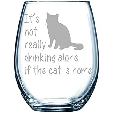 It's not really drinking alone if the cat is home stemless wine glass, 15 oz.(cat) - Laser Etched