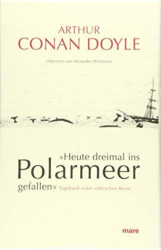 »Heute dreimal ins Polarmeer gefallen«: Tagebuch einer arktischen Reise (mare-Klassiker)