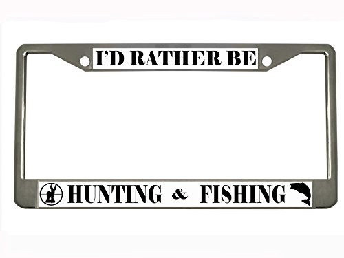 I'd Rather be Hunting & Fishing Heavy Duty Stainless Steel Chrome License Plate Frame Car Tag Holder …
