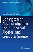 Don Pigozzi on Abstract Algebraic Logic, Universal Algebra, and Computer Science (Outstanding Contributions to Logic)