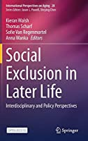 Social Exclusion in Later Life: Interdisciplinary and Policy Perspectives (International Perspectives on Aging, 28)
