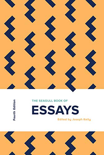 Compare Textbook Prices for The Seagull Book of Essays Fourth Edition ISBN 9780393538762 by Kelly, Joseph