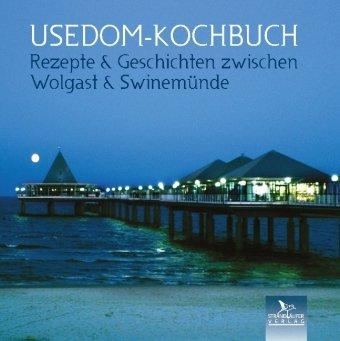 Usedom-Kochbuch: Rezepte & Geschichten zwischen Wolgast & Swinemünde