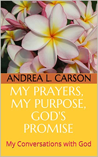 My Prayers, My Purpose, God's Promise: My Conversations with God (English Edition)