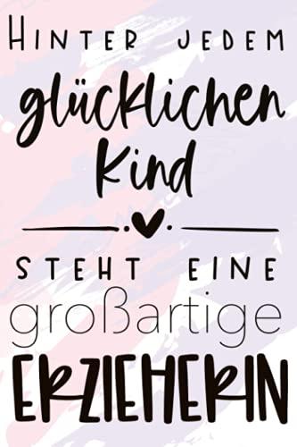 Hinter jedem glücklichen Kind steht eine großartige Erzieherin Geschenk Abschied Kindergarten Buch: 120 Seiten blanko Punkteraster (Dotgrid) Notizbuch A5