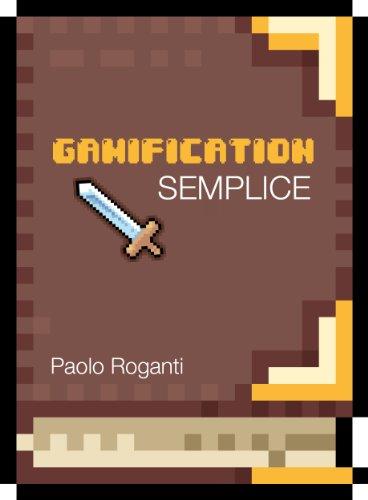 Gamification Semplice: Game design applicato in contesti non ludici