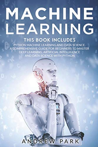 Machine Learning: The Most Complete Guide for Beginners to Mastering Deep Learning, Artificial Intelligence and Data Science with Python. This Book ... and Data Science. (Data Science Mastery)