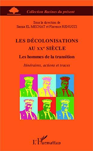 Les décolonisations au XXe siècle: Les hommes de la transition - Itinéraires, actions et traces (Racines du Présent) (French Edition)
