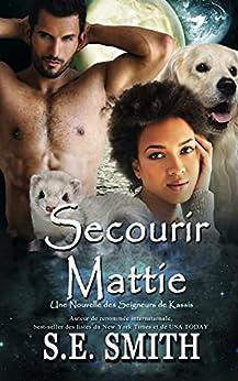 Secourir Mattie: Une Nouvelle des Seigneurs de Kassis (Les Seigneurs de Kassis) (French Edition) by [S.E.  Smith]