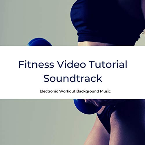 Fitness Video Tutorial Soundtrack: Electronic Workout Background Music