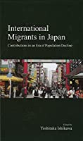 International Migrants in Japan: Contributions in an Era of Population Decline (Japanese Society)